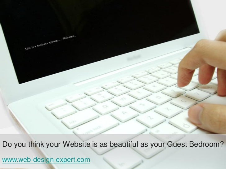 Do you think your Website is as beautiful as your Guest Bedroom?www.web-design-expert.com