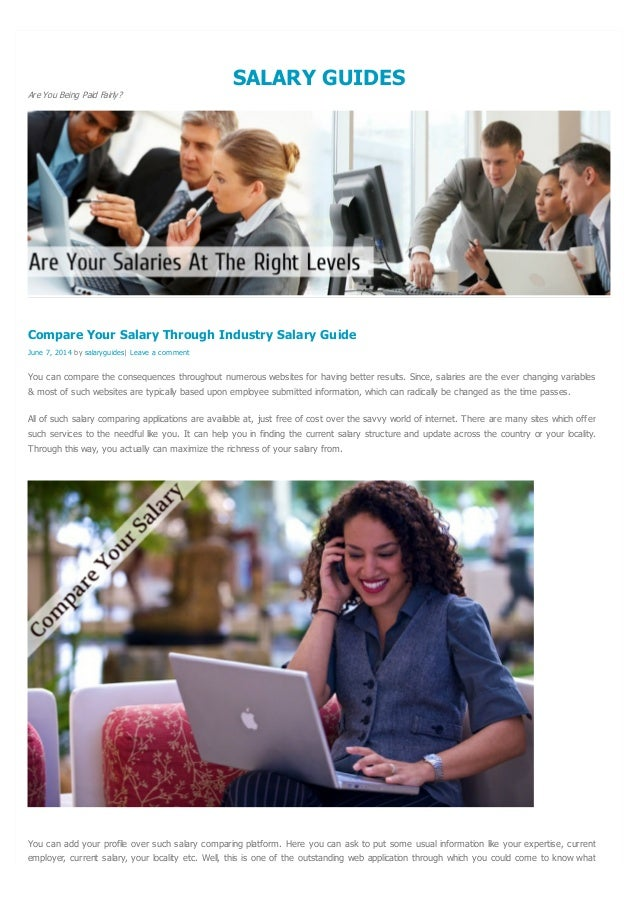 SALARY GUIDES Are You Being Paid Fairly? You can compare the consequences throughout numerous websites for having better r...