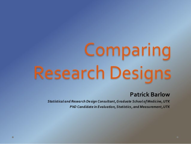comparison of research design Comparison group issues: how to evaluate comparison group study designs there are three key ways that researchers select groups for a research study.