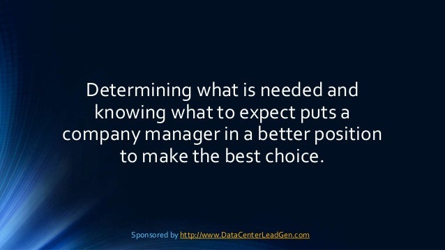 Determining what is needed and knowing what to expect puts a company manager in a better position to make the best choice....