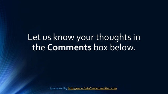 Let us know your thoughts in the Comments box below. Sponsored by http://www.DataCenterLeadGen.com