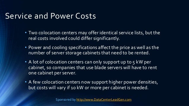 Service and Power Costs • Two colocation centers may offer identical service lists, but the real costs involved could diff...
