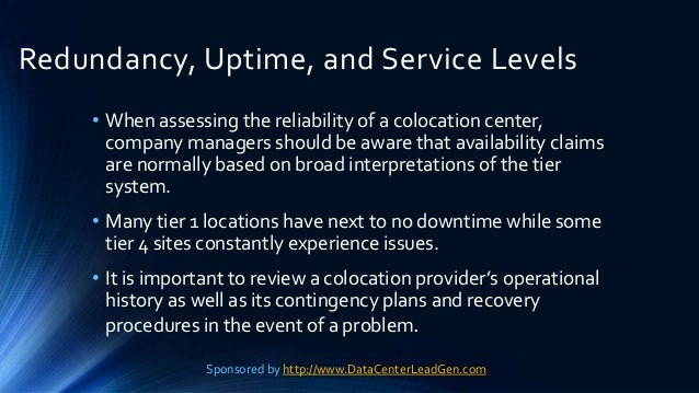 Redundancy, Uptime, and Service Levels • When assessing the reliability of a colocation center, company managers should be...