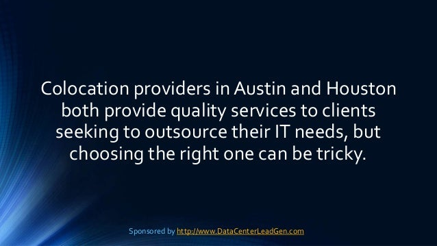 Colocation providers in Austin and Houston both provide quality services to clients seeking to outsource their IT needs, b...
