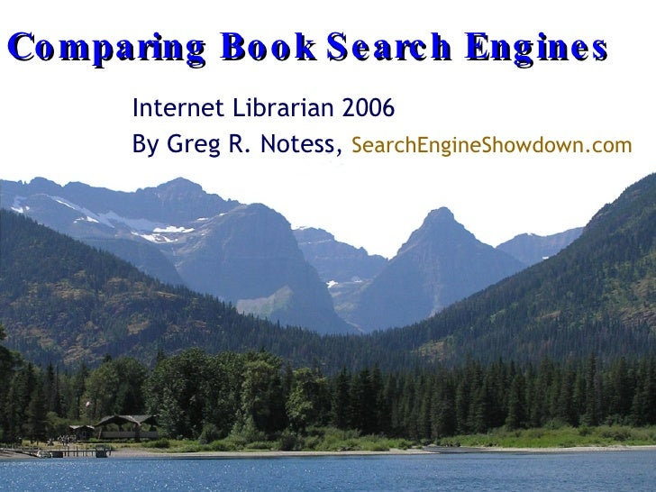 Comparing Book Search Engines Internet Librarian 2006 By Greg R. Notess,  SearchEngineShowdown.com