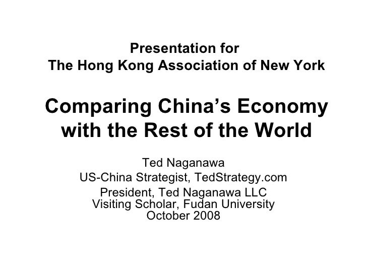 Presentation for  The Hong Kong Association of New York Comparing China's Economy with the Rest of the World Ted Naganawa ...