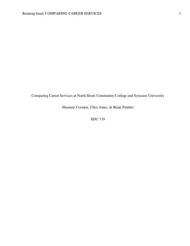 Running head: COMPARING CAREER SERVICES 1 Comparing Career Services at North Shore Community College and Syracuse Universi...