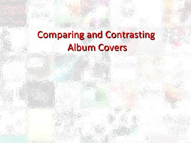 Comparing and ContrastingComparing and Contrasting Album CoversAlbum Covers