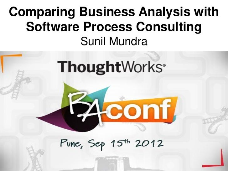 Comparing Business Analysis with  Software Process Consulting          Sunil Mundra
