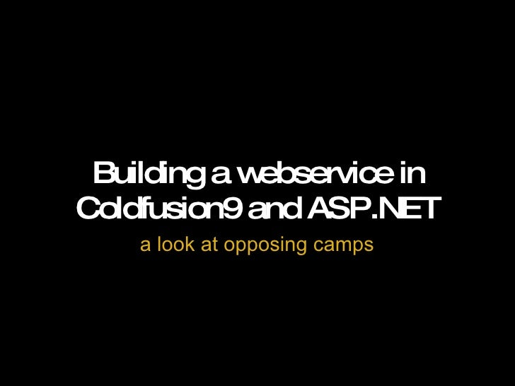 Building a webservice in Coldfusion9 and ASP.NET a look at opposing camps