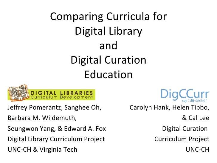 Comparing Curricula for Digital Library and Digital Curation Education Jeffrey Pomerantz, Sanghee Oh,  Barbara M. Wildemut...