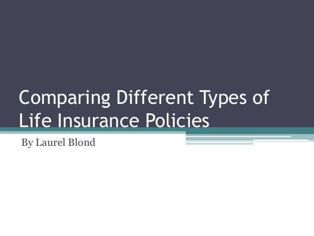 Comparing Different Types of Life Insurance Policies By Laurel Blond