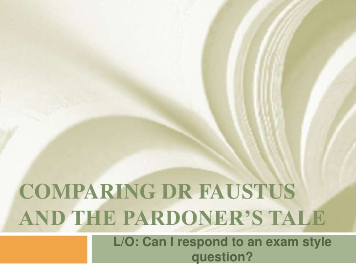 comparing dr faustus and the pardoner s tale essay comparing dr faustusand the pardoner s tale l o can i respond to an exam