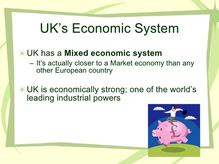 uk economic system The economy of the united kingdom is highly developed and market  london's six commercial airports form the world's largest city airport system measured by.