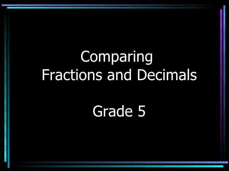 ComparingFractions and Decimals       Grade 5