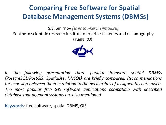 Comparing Free Software for Spatial Database Management Systems (DBMSs) S.S. Smirnov (smirnov-kerch@mail.ru) Southern scie...