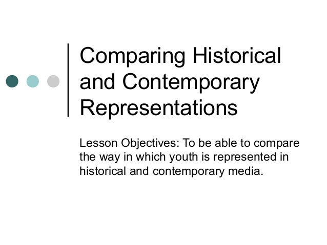 Comparing Historical and Contemporary Representations Lesson Objectives: To be able to compare the way in which youth is r...