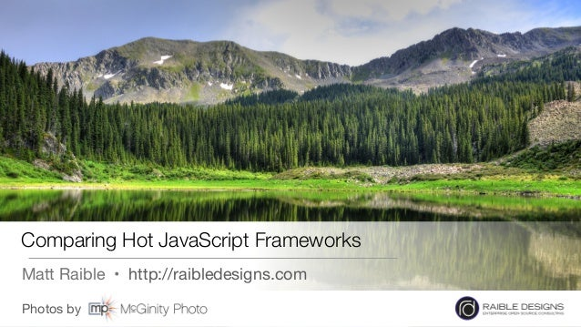 Photos by  Comparing Hot JavaScript Frameworks Matt Raible • http://raibledesigns.com