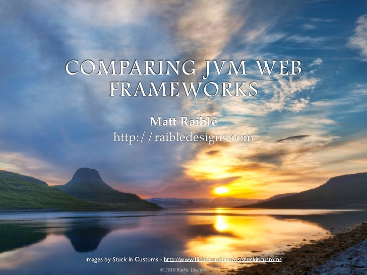 COMPARING JVM WEB    FRAMEWORKS                  Matt Raible            http://raibledesigns.com      Images by Stuck in C...