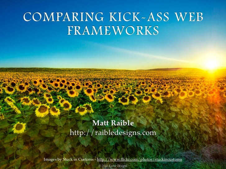 COMPARING KICK-ASS WEB      FRAMEWORKS                          Matt Raible                http://raibledesigns.com     Im...