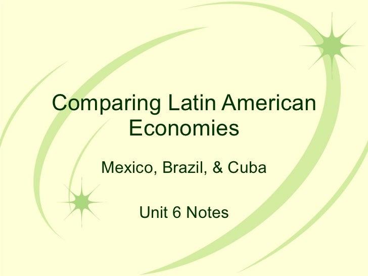Comparing Latin American Economies Mexico, Brazil, & Cuba Unit 6 Notes