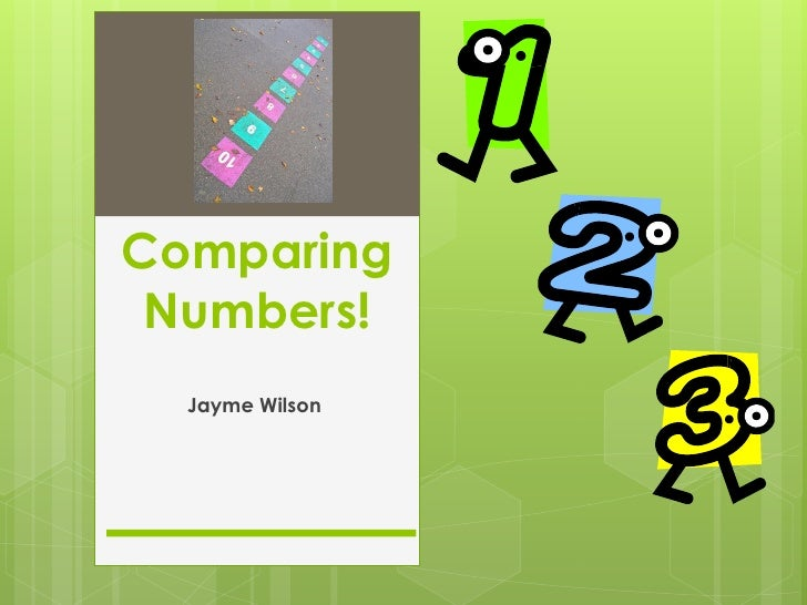 Comparing  Numbers!   Jayme Wilson