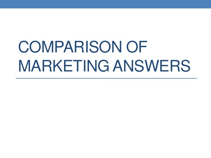 Comparisonof marketing answers<br />