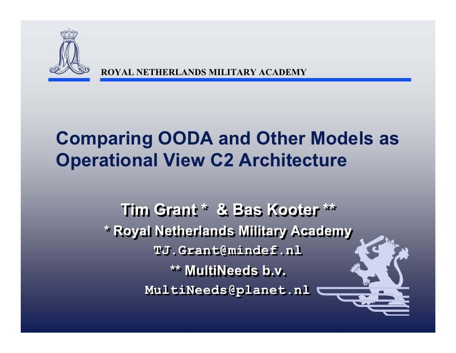 ROYAL NETHERLANDS MILITARY ACADEMYComparing OODA and Other Models asOperational View C2 Architecture       Tim Grant * & B...