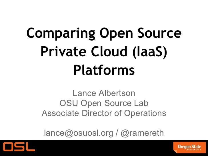 Comparing Open Source  Private Cloud (IaaS)       Platforms         Lance Albertson      OSU Open Source Lab  Associate Di...