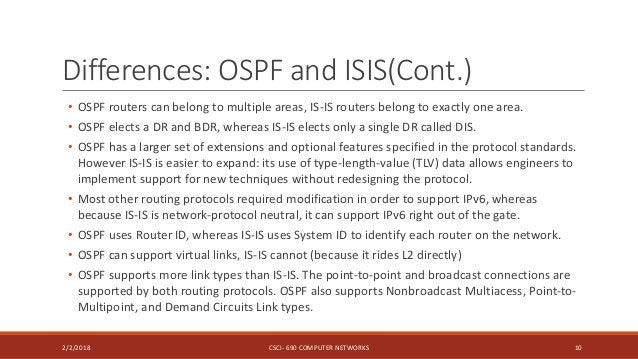 Differences: OSPF and ISIS(Cont.) • OSPF routers can belong to multiple areas, IS-IS routers belong to exactly one area. •...