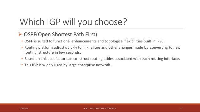 Which IGP will you choose?  OSPF(Open Shortest Path First) • OSPF is suited to functional enhancements and topological fl...