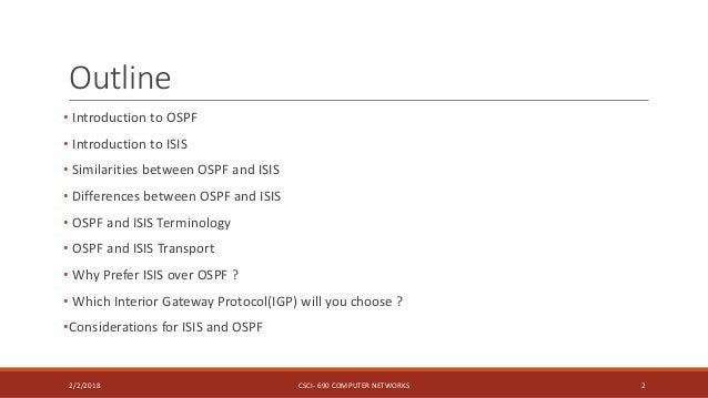 Outline • Introduction to OSPF • Introduction to ISIS • Similarities between OSPF and ISIS • Differences between OSPF and ...