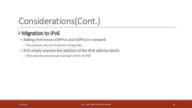 Considerations(Cont.) Migration to IPv6 • Adding IPv6 means OSPFv2 and OSPFv3 in network o Two protocols, two sets of ide...