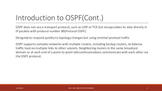 Introduction to OSPF(Cont.) OSPF does not use a transport protocol, such as UDP or TCP, but encapsulates its data directly...