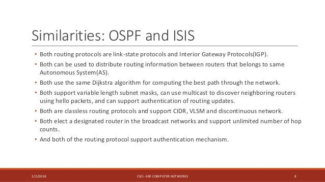Similarities: OSPF and ISIS • Both routing protocols are link-state protocols and Interior Gateway Protocols(IGP). • Both ...