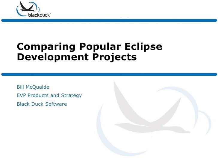 Comparing Popular EclipseDevelopment ProjectsBill McQuaideEVP Products and StrategyBlack Duck Software
