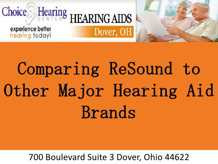 Comparing ReSound toOther Major Hearing Aid         Brands  700 Boulevard Suite 3 Dover, Ohio 44622