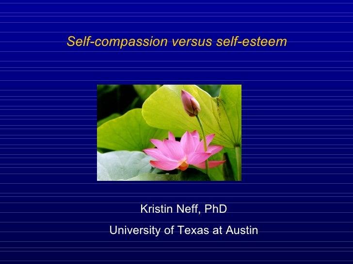 <ul><li>Self-compassion versus self-esteem </li></ul>Kristin Neff, PhD University of Texas at Austin