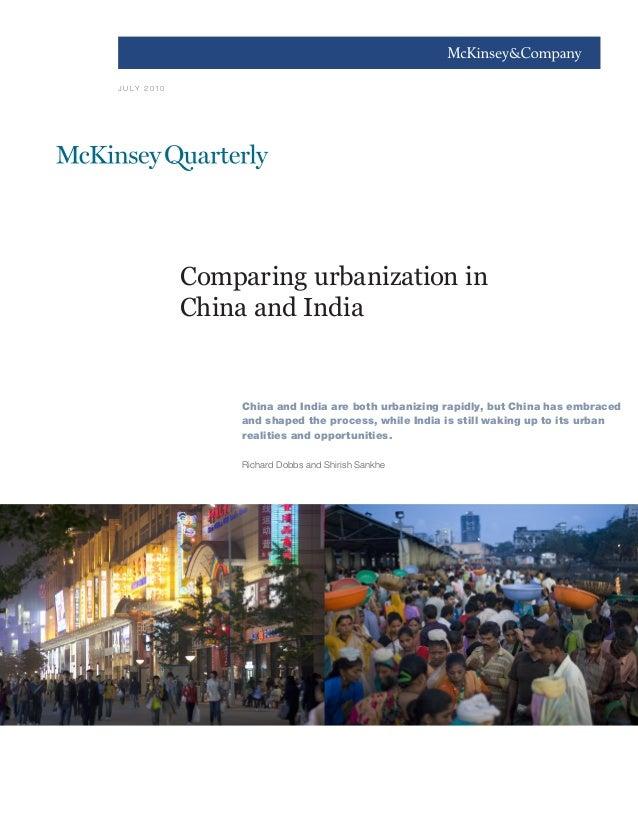 1J U LY 2 0 1 0Comparing urbanization inChina and IndiaChina and India are both urbanizing rapidly, but China has embraced...