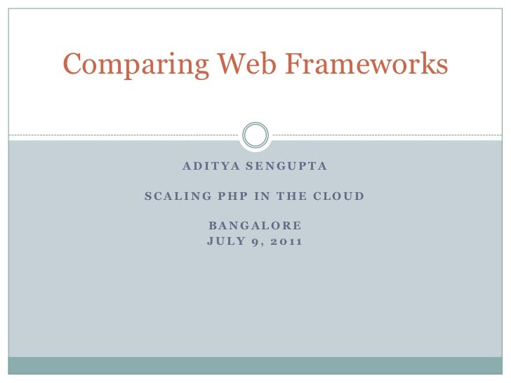 ADITYA SENGUPTA<br />Scaling PHP in the cloud<br />Bangalore<br />July 9, 2011<br />Comparing Web Frameworks<br />