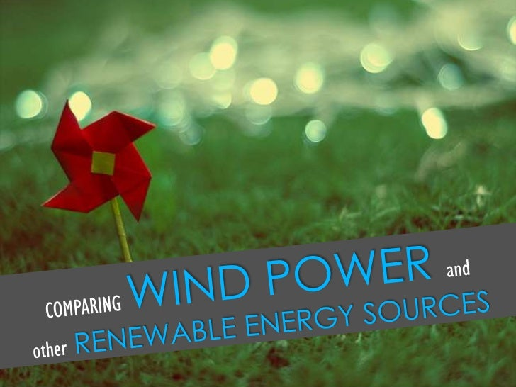 COMPARINGWIND POWER and<br />other RENEWABLE ENERGY SOURCES<br />