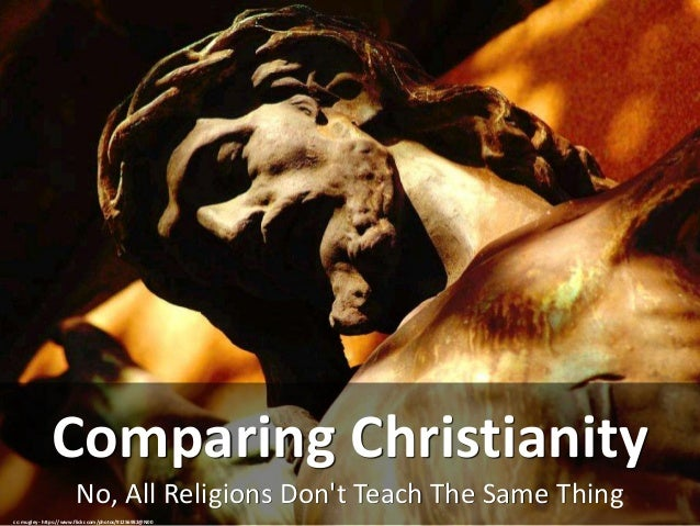No, All Religions Don't Teach The Same Thing Comparing Christianity cc: mugley - https://www.flickr.com/photos/91256982@N00
