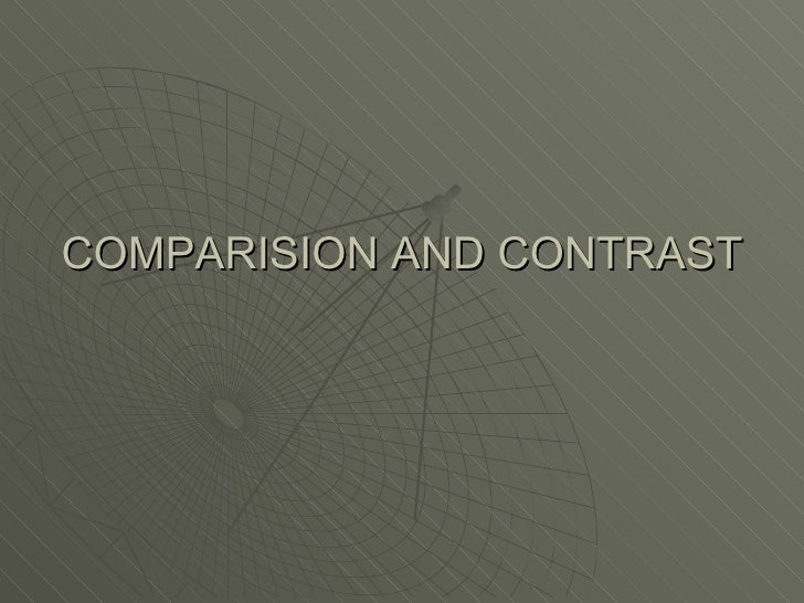 COMPARISION AND CONTRAST