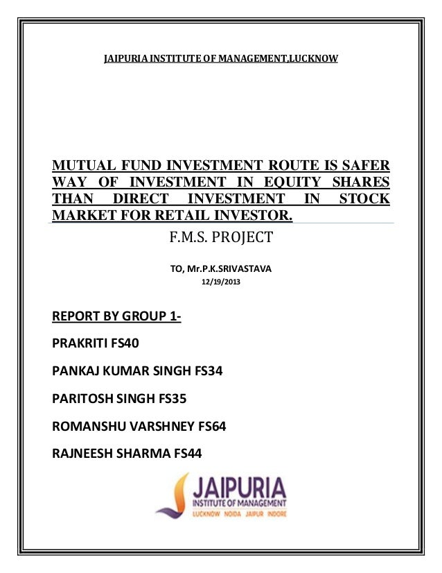 JAIPURIA INSTITUTE OF MANAGEMENT,LUCKNOW  MUTUAL FUND INVESTMENT ROUTE IS SAFER WAY OF INVESTMENT IN EQUITY SHARES THAN DI...