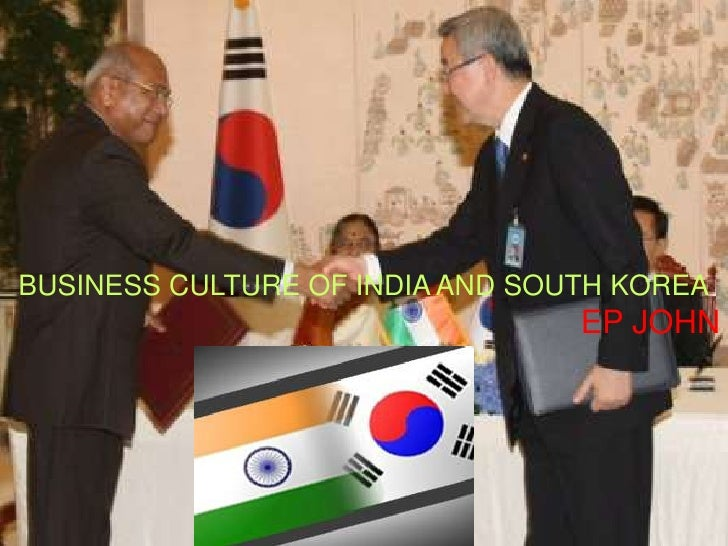 BUSINESS CULTURE OF INDIA AND SOUTH KOREA<br /> EP JOHN<br />