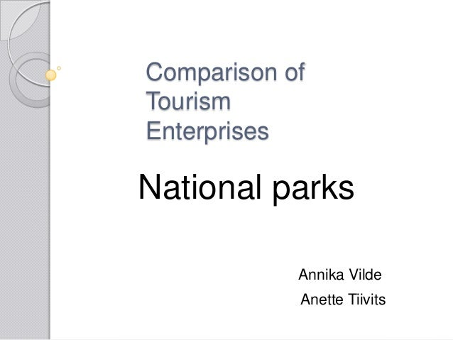 Comparison of Tourism Enterprises  National parks Annika Vilde Anette Tiivits