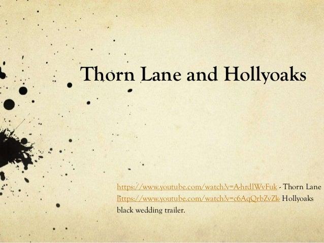 Thorn Lane and Hollyoaks  https://www.youtube.com/watch?v=A-hrdlWvFuk - Thorn Lane https://www.youtube.com/watch?v=c6AqQrb...