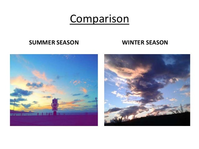 compare and contrast essay between winter and summer Writing a comparative essay you can compare or contrast many things 1 before winter, endings similarities: bright colors, temperature changes.