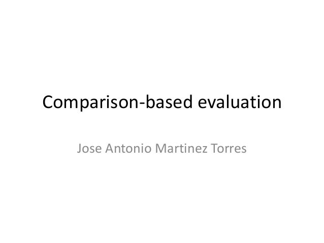 Comparison-based evaluationJose Antonio Martinez Torres