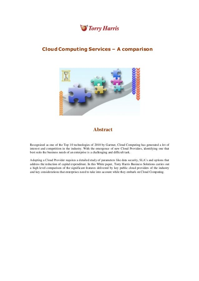 Cloud Computing Services – A comparison Abstract Recognized as one of the Top 10 technologies of 2010 by Gartner, Cloud Co...